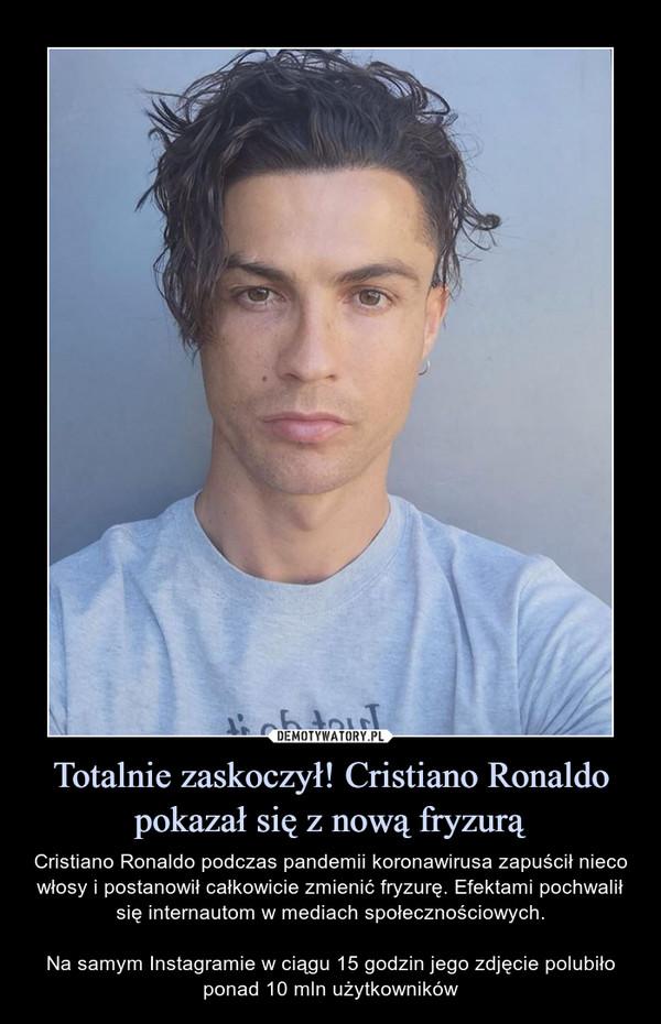 Totalnie zaskoczył! Cristiano Ronaldo pokazał się z nową fryzurą – Cristiano Ronaldo podczas pandemii koronawirusa zapuścił nieco włosy i postanowił całkowicie zmienić fryzurę. Efektami pochwalił się internautom w mediach społecznościowych.Na samym Instagramie w ciągu 15 godzin jego zdjęcie polubiło ponad 10 mln użytkowników