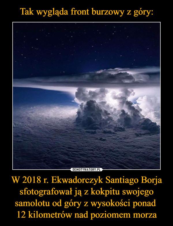 W 2018 r. Ekwadorczyk Santiago Borja sfotografował ją z kokpitu swojego samolotu od góry z wysokości ponad 12 kilometrów nad poziomem morza –