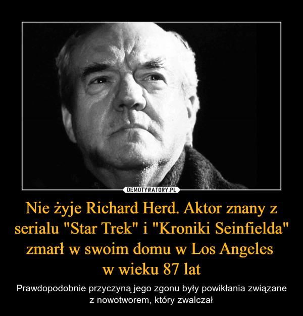 """Nie żyje Richard Herd. Aktor znany z serialu """"Star Trek"""" i """"Kroniki Seinfielda"""" zmarł w swoim domu w Los Angeles w wieku 87 lat – Prawdopodobnie przyczyną jego zgonu były powikłania związane z nowotworem, który zwalczał"""