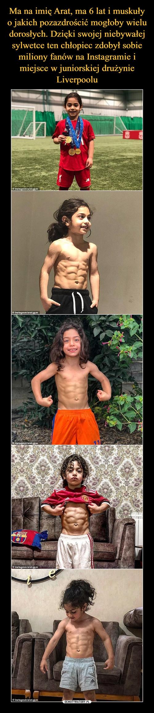 Ma na imię Arat, ma 6 lat i muskuły o jakich pozazdrościć mogłoby wielu dorosłych. Dzięki swojej niebywałej sylwetce ten chłopiec zdobył sobie miliony fanów na Instagramie i miejsce w juniorskiej drużynie Liverpoolu