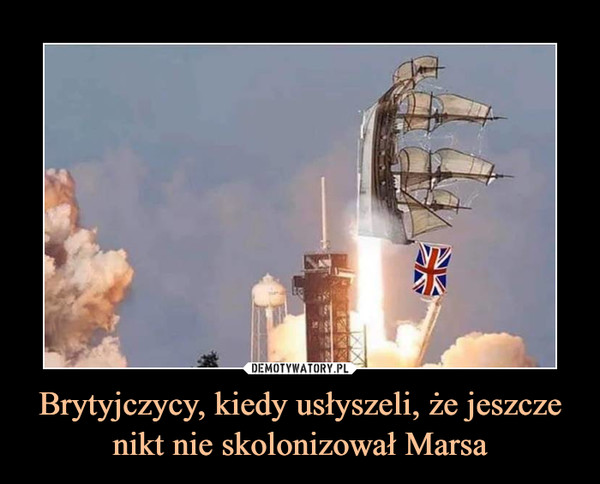 Brytyjczycy, kiedy usłyszeli, że jeszcze nikt nie skolonizował Marsa –