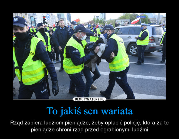 To jakiś sen wariata – Rząd zabiera ludziom pieniądze, żeby opłacić policję, która za te pieniądze chroni rząd przed ograbionymi ludźmi