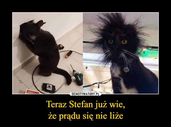 Teraz Stefan już wie,że prądu się nie liże –