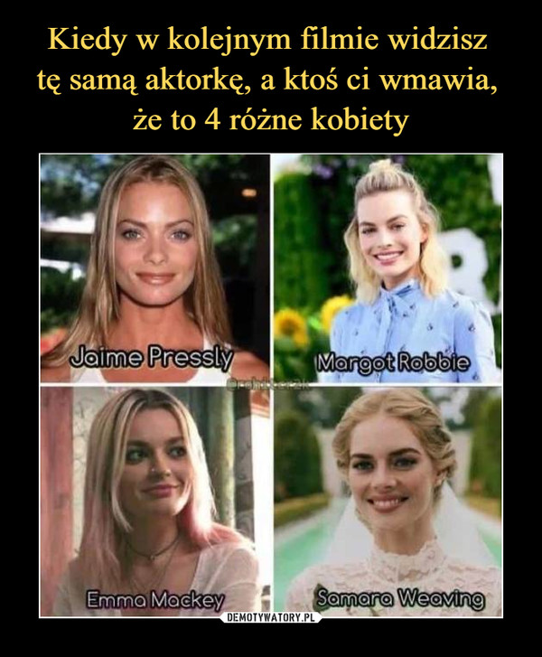 –  Jaime Pressly	Margot Rabbie	Emma Mockey	Samara Weaving