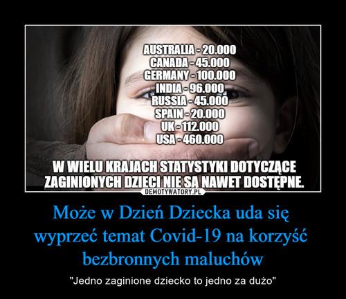 Może w Dzień Dziecka uda się  wyprzeć temat Covid-19 na korzyść  bezbronnych maluchów