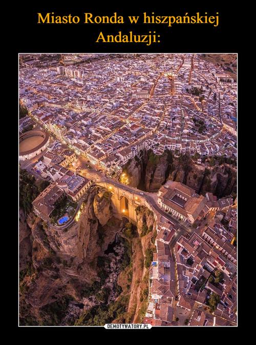 Miasto Ronda w hiszpańskiej Andaluzji: