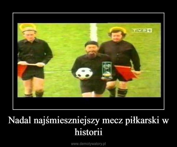 Nadal najśmieszniejszy mecz piłkarski w historii –