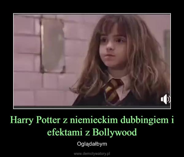 Harry Potter z niemieckim dubbingiem i efektami z Bollywood – Oglądałbym