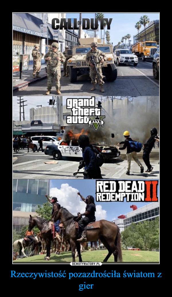 Rzeczywistość pozazdrościła światom z gier –