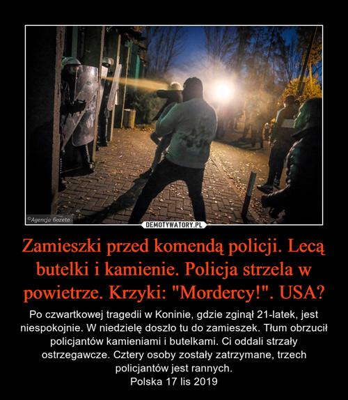 """Zamieszki przed komendą policji. Lecą butelki i kamienie. Policja strzela w powietrze. Krzyki: """"Mordercy!"""". USA?"""