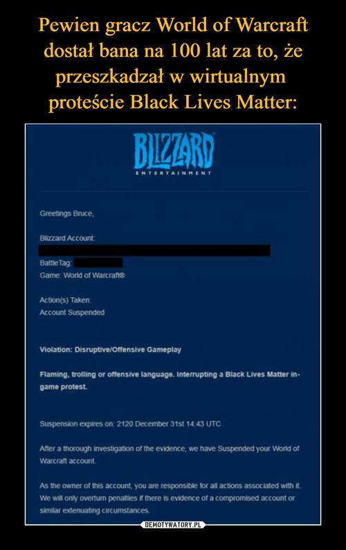 Pewien gracz World of Warcraft dostał bana na 100 lat za to, że przeszkadzał w wirtualnym  proteście Black Lives Matter: