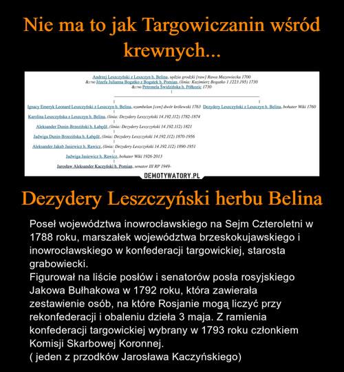 Nie ma to jak Targowiczanin wśród krewnych... Dezydery Leszczyński herbu Belina