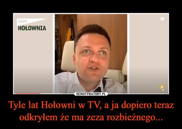 Tyle lat Hołowni w TV, a ja dopiero teraz odkryłem że ma zeza rozbieżnego... –