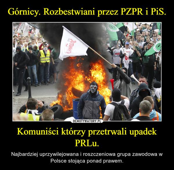 Komuniści którzy przetrwali upadek PRLu. – Najbardziej uprzywilejowana i roszczeniowa grupa zawodowa w Polsce stojąca ponad prawem.