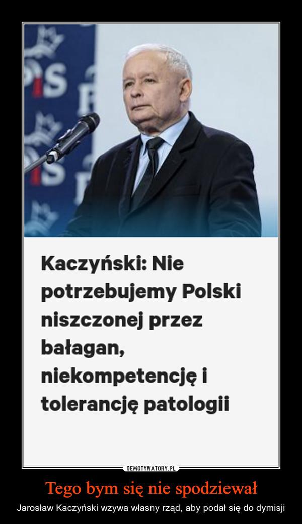 Tego bym się nie spodziewał – Jarosław Kaczyński wzywa własny rząd, aby podał się do dymisji