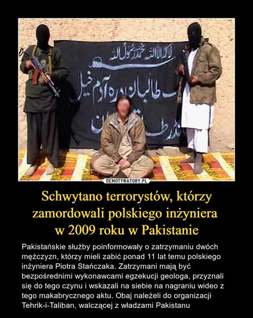Schwytano terrorystów, którzy zamordowali polskiego inżyniera  w 2009 roku w Pakistanie