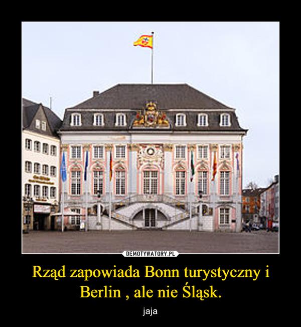 Rząd zapowiada Bonn turystyczny i Berlin , ale nie Śląsk. – jaja