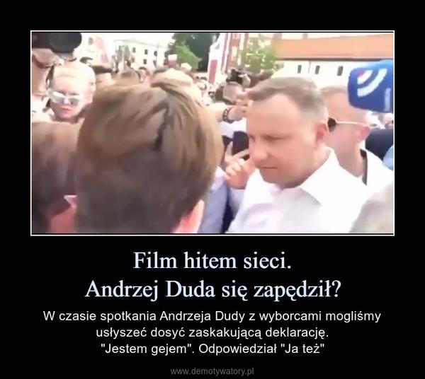 """Film hitem sieci.Andrzej Duda się zapędził? – W czasie spotkania Andrzeja Dudy z wyborcami mogliśmy usłyszeć dosyć zaskakującą deklarację.""""Jestem gejem"""". Odpowiedział """"Ja też"""""""