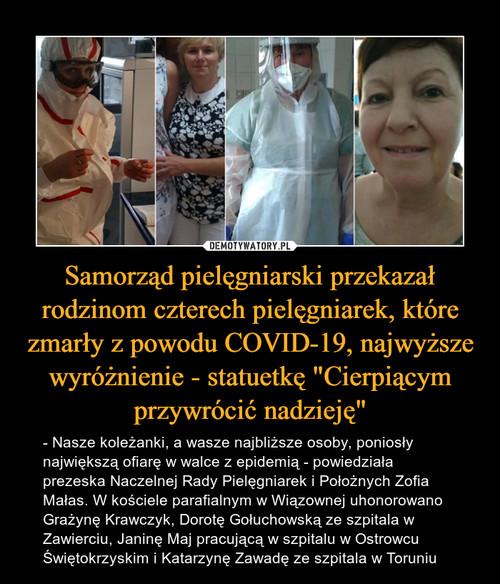 """Samorząd pielęgniarski przekazał rodzinom czterech pielęgniarek, które zmarły z powodu COVID-19, najwyższe wyróżnienie - statuetkę """"Cierpiącym przywrócić nadzieję"""""""