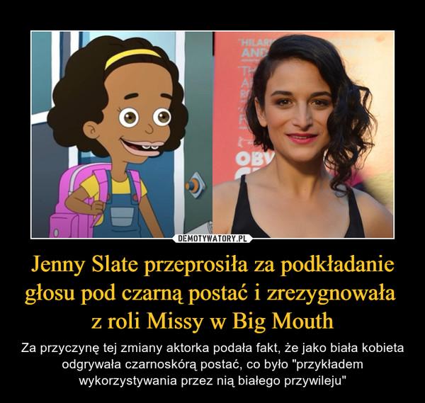 """Jenny Slate przeprosiła za podkładanie głosu pod czarną postać i zrezygnowała z roli Missy w Big Mouth – Za przyczynę tej zmiany aktorka podała fakt, że jako biała kobieta odgrywała czarnoskórą postać, co było """"przykładem wykorzystywania przez nią białego przywileju"""""""
