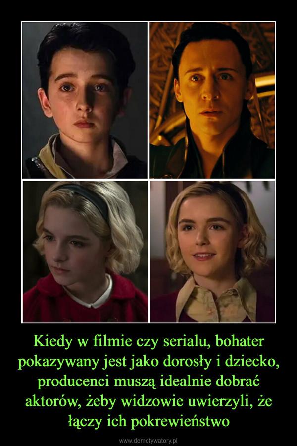 Kiedy w filmie czy serialu, bohater pokazywany jest jako dorosły i dziecko, producenci muszą idealnie dobrać aktorów, żeby widzowie uwierzyli, że łączy ich pokrewieństwo –