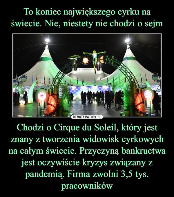 Chodzi o Cirque du Soleil, który jest znany z tworzenia widowisk cyrkowych na całym świecie. Przyczyną bankructwa jest oczywiście kryzys związany z pandemią. Firma zwolni 3,5 tys. pracowników –