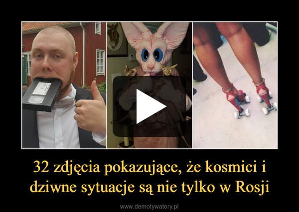 32 zdjęcia pokazujące, że kosmici i dziwne sytuacje są nie tylko w Rosji –