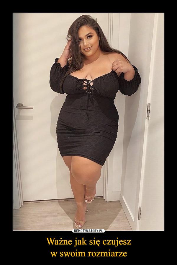 Ważne jak się czujeszw swoim rozmiarze –