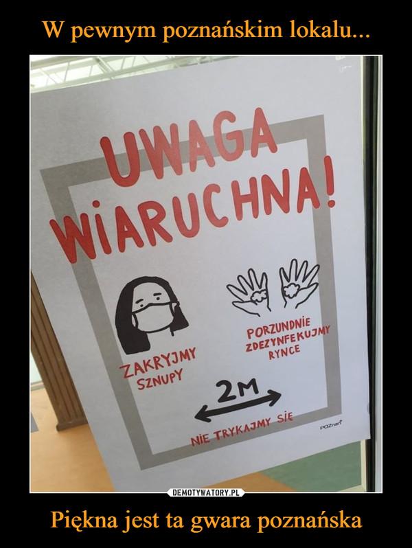 W pewnym poznańskim lokalu... Piękna jest ta gwara poznańska