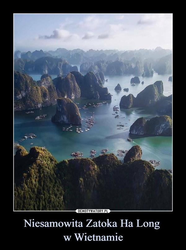Niesamowita Zatoka Ha Long w Wietnamie –