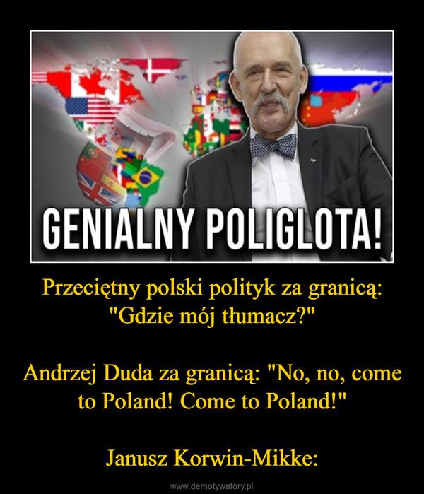 """Przeciętny polski polityk za granicą: """"Gdzie mój tłumacz?""""Andrzej Duda za granicą: """"No, no, come to Poland! Come to Poland!""""Janusz Korwin-Mikke: –"""