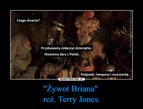 """Żywot Briana"" reż. Terry Jones. –"