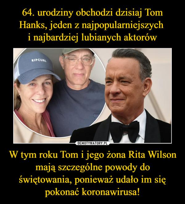 W tym roku Tom i jego żona Rita Wilson mają szczególne powody do świętowania, ponieważ udało im się pokonać koronawirusa! –