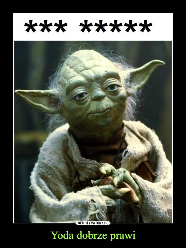 Yoda dobrze prawi –