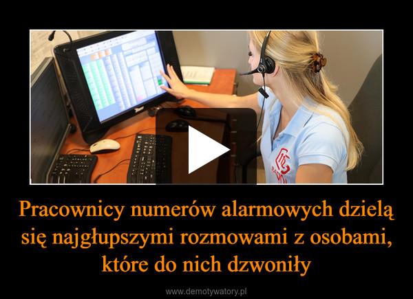Pracownicy numerów alarmowych dzielą się najgłupszymi rozmowami z osobami, które do nich dzwoniły –