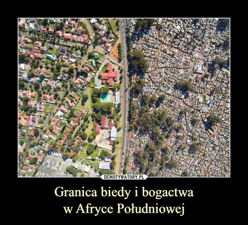 Granica biedy i bogactwa w Afryce Południowej