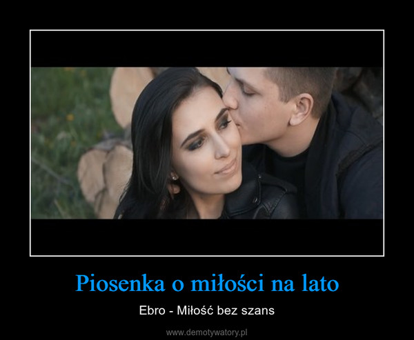 Piosenka o miłości na lato – Ebro - Miłość bez szans