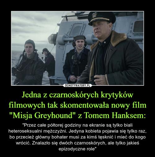 """Jedna z czarnoskórych krytyków filmowych tak skomentowała nowy film """"Misja Greyhound"""" z Tomem Hanksem:"""