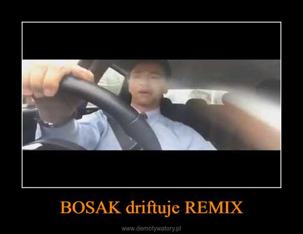 BOSAK driftuje REMIX –