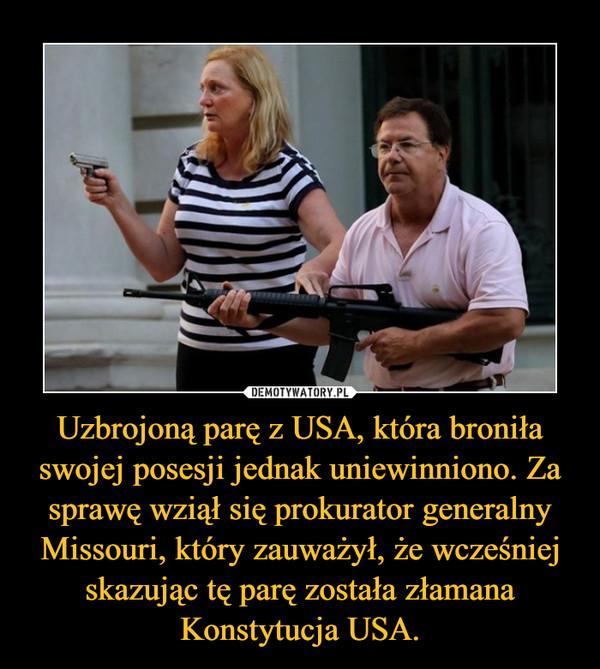 Uzbrojoną parę z USA, która broniła swojej posesji jednak uniewinniono. Za sprawę wziął się prokurator generalny Missouri, który zauważył, że wcześniej skazując tę parę została złamana Konstytucja USA. –