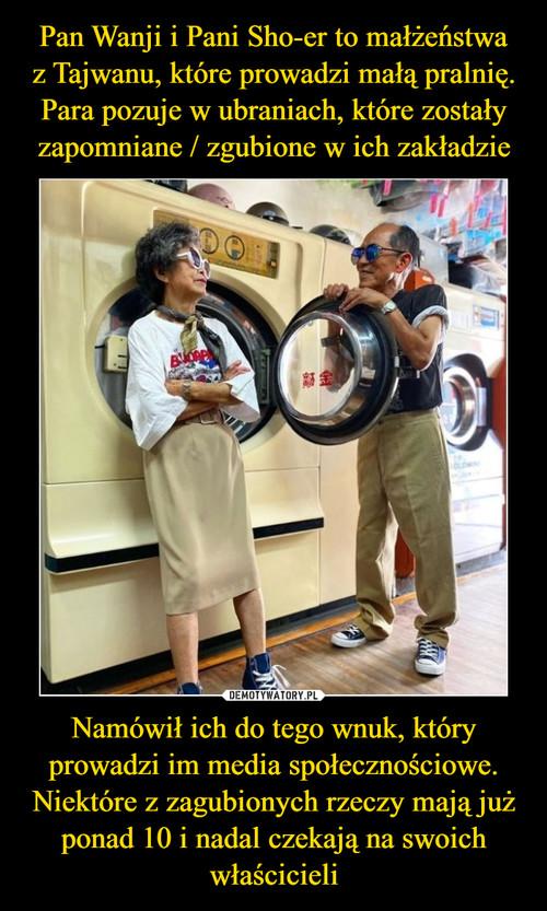 Pan Wanji i Pani Sho-er to małżeństwa z Tajwanu, które prowadzi małą pralnię. Para pozuje w ubraniach, które zostały zapomniane / zgubione w ich zakładzie Namówił ich do tego wnuk, który prowadzi im media społecznościowe. Niektóre z zagubionych rzeczy mają już ponad 10 i nadal czekają na swoich właścicieli
