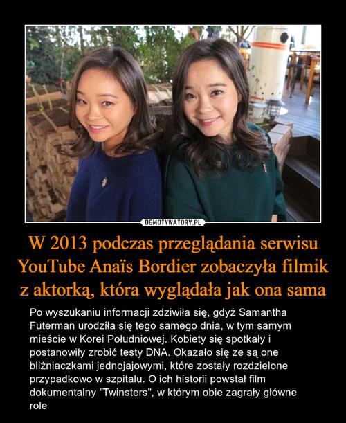 W 2013 podczas przeglądania serwisu YouTube Anaïs Bordier zobaczyła filmik z aktorką, która wyglądała jak ona sama