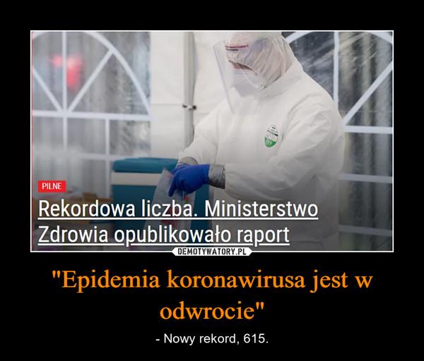 """""""Epidemia koronawirusa jest w odwrocie"""" – - Nowy rekord, 615."""
