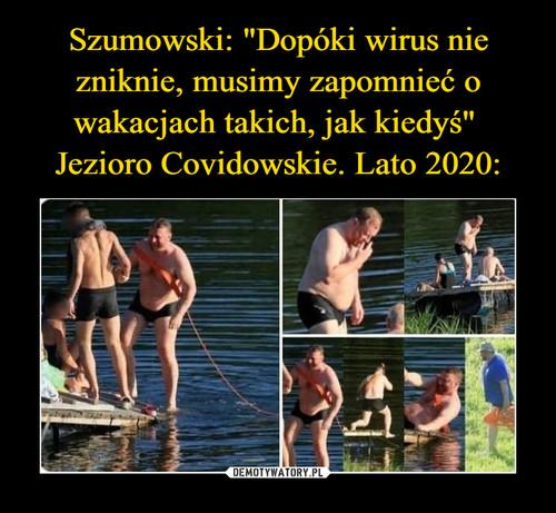 """Szumowski: """"Dopóki wirus nie zniknie, musimy zapomnieć o wakacjach takich, jak kiedyś""""  Jezioro Covidowskie. Lato 2020:"""