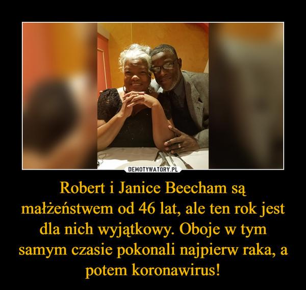 Robert i Janice Beecham są małżeństwem od 46 lat, ale ten rok jest dla nich wyjątkowy. Oboje w tym samym czasie pokonali najpierw raka, a potem koronawirus! –