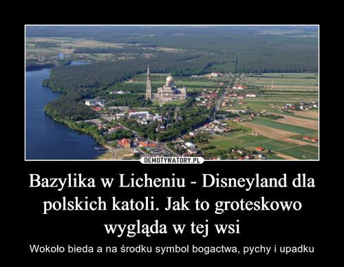 Bazylika w Licheniu - Disneyland dla polskich katoli. Jak to groteskowo wygląda w tej wsi