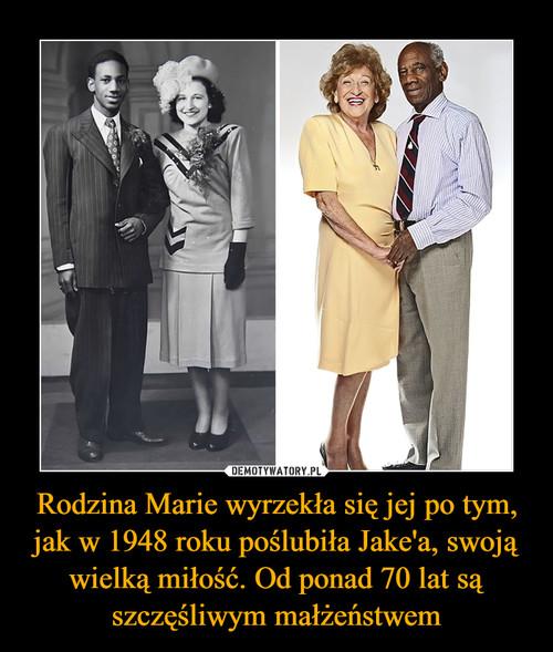 Rodzina Marie wyrzekła się jej po tym, jak w 1948 roku poślubiła Jake'a, swoją wielką miłość. Od ponad 70 lat są szczęśliwym małżeństwem