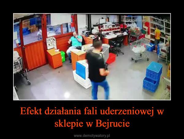 Efekt działania fali uderzeniowej w sklepie w Bejrucie –