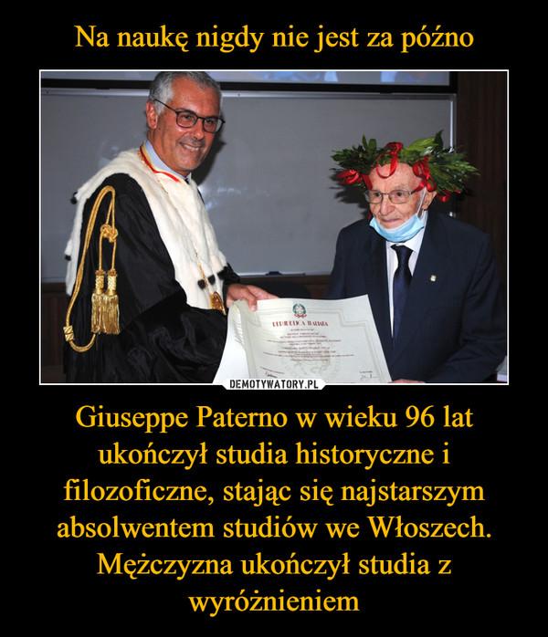 Giuseppe Paterno w wieku 96 lat ukończył studia historyczne i filozoficzne, stając się najstarszym absolwentem studiów we Włoszech. Mężczyzna ukończył studia z wyróżnieniem –