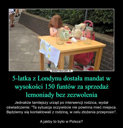 5-latka z Londynu dostała mandat w wysokości 150 funtów za sprzedaż lemoniady bez zezwolenia